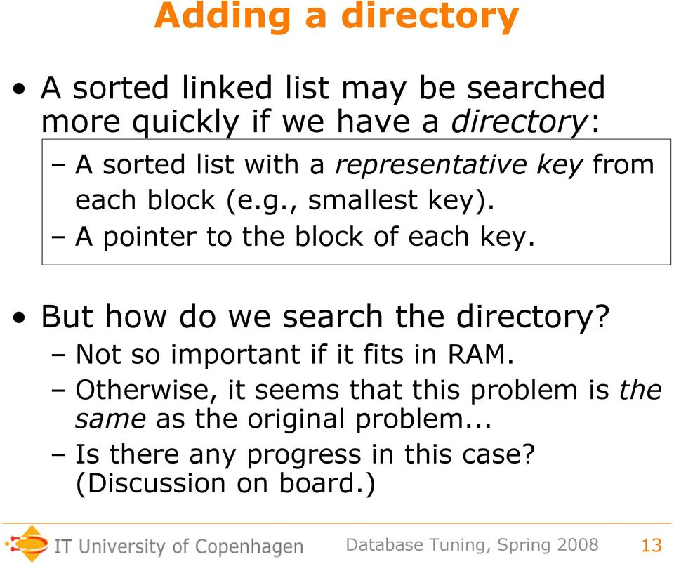 But how do we search the directory? Not so important if it fits in RAM.