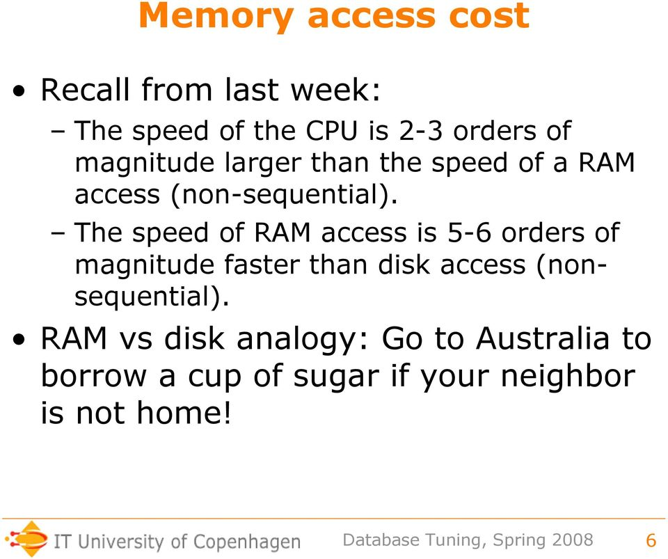 The speed of RAM access is 5-6 orders of magnitude faster than disk access