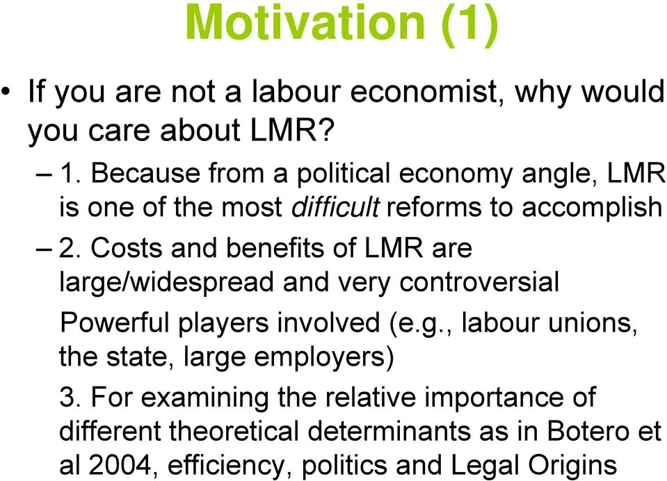 Costs and benefits of LMR are large/widespread and very controversial Powerful players involved (e.g., labour unions, the state, large employers) 3.