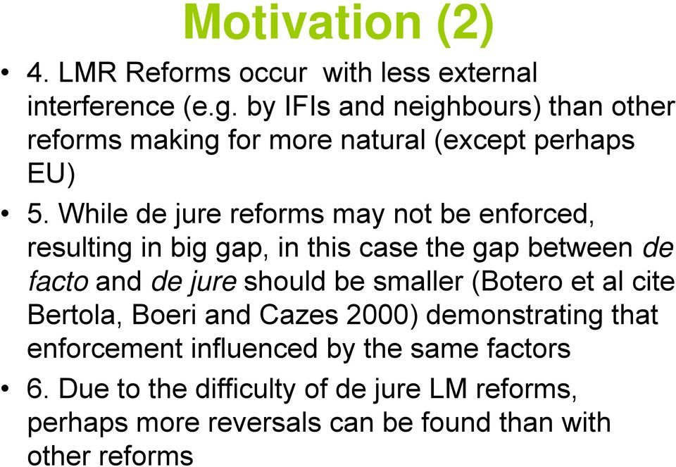 While de jure reforms may not be enforced, resulting in big gap, in this case the gap between de facto and de jure should be