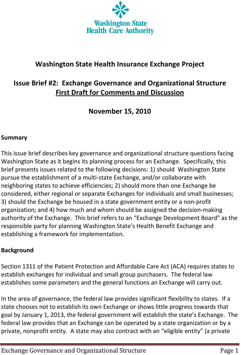 Specifically, this brief presents issues related to the following decisions: 1) should Washington State pursue the establishment of a multi state Exchange, and/or collaborate with neighboring states