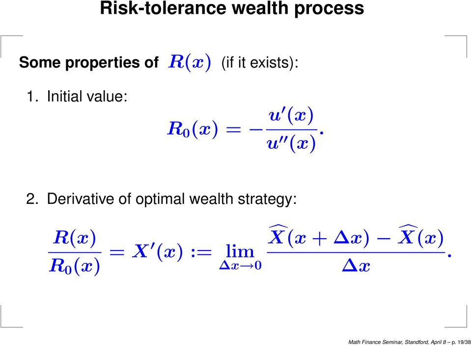 Derivative of optimal wealth strategy: R(x) R 0 (x) = X (x) :=