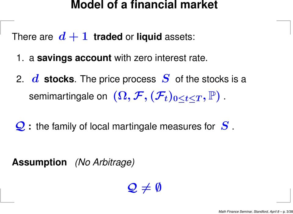 The price process S of the stocks is a semimartingale on (Ω, F, (F t ) 0 t T, P).