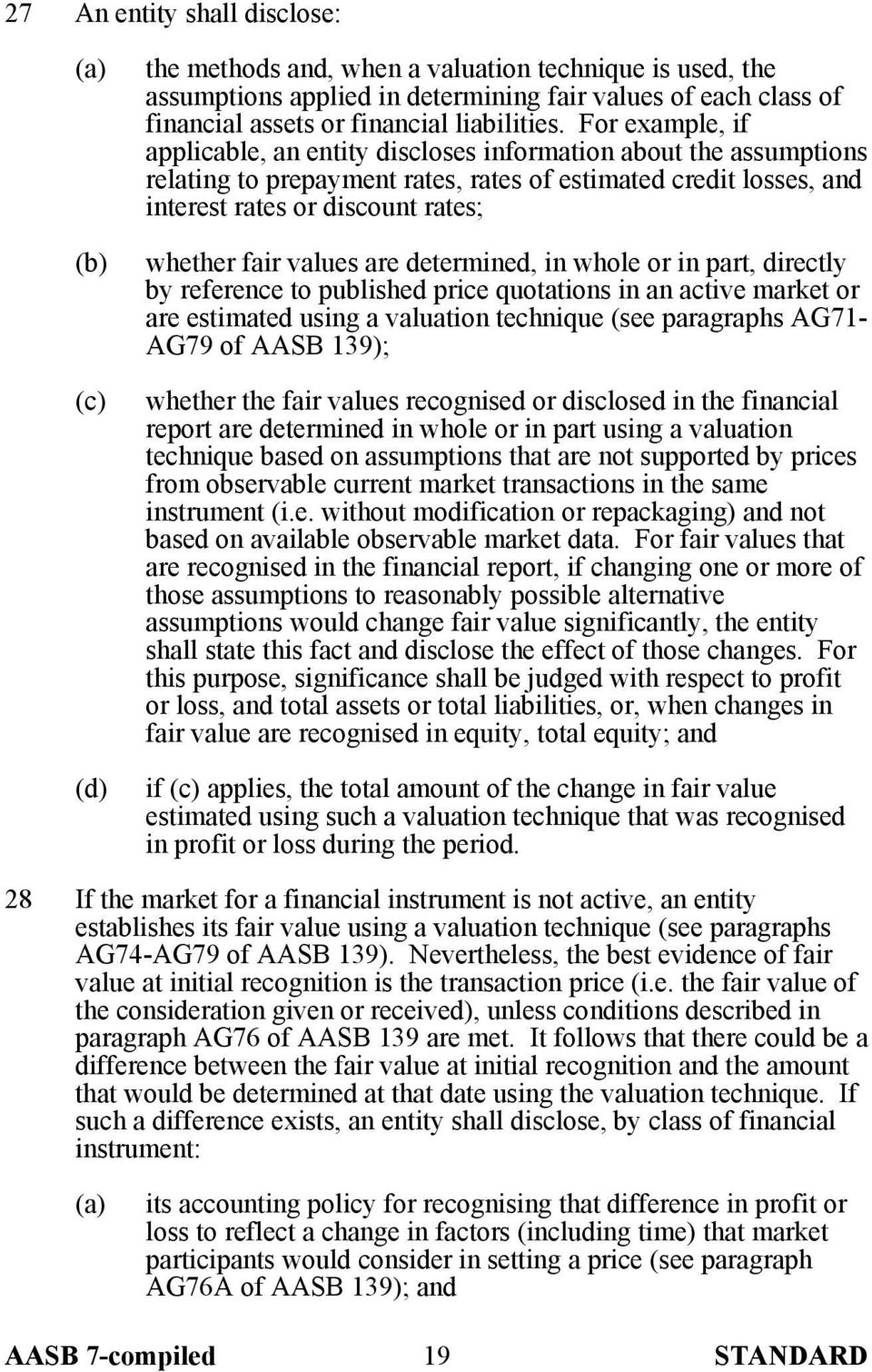 values are determined, in whole or in part, directly by reference to published price quotations in an active market or are estimated using a valuation technique (see paragraphs AG71- AG79 of AASB