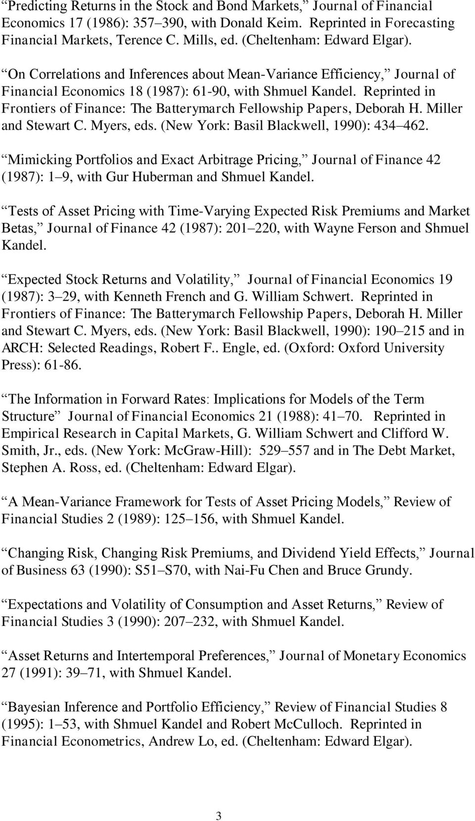 Reprinted in Frontiers of Finance: The Batterymarch Fellowship Papers, Deborah H. Miller and Stewart C. Myers, eds. (New York: Basil Blackwell, 1990): 434 462.