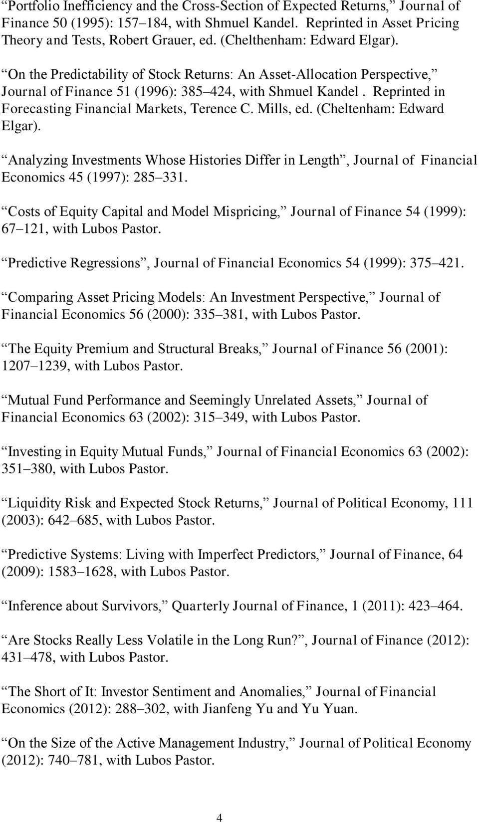 Reprinted in Forecasting Financial Markets, Terence C. Mills, ed. (Cheltenham: Edward Elgar). Analyzing Investments Whose Histories Differ in Length, Journal of Financial Economics 45 (1997): 285 331.