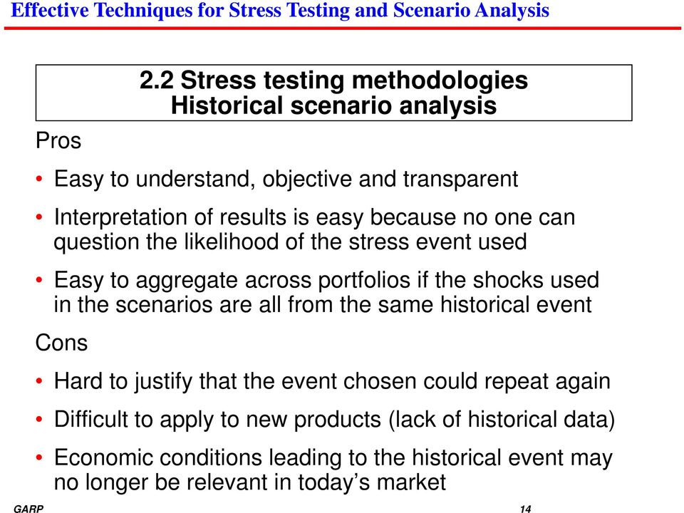 easy because no one can question the likelihood of the stress event used Easy to aggregate across portfolios if the shocks used in the