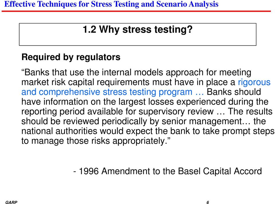 rigorous and comprehensive stress testing program Banks should have information on the largest losses experienced during the reporting