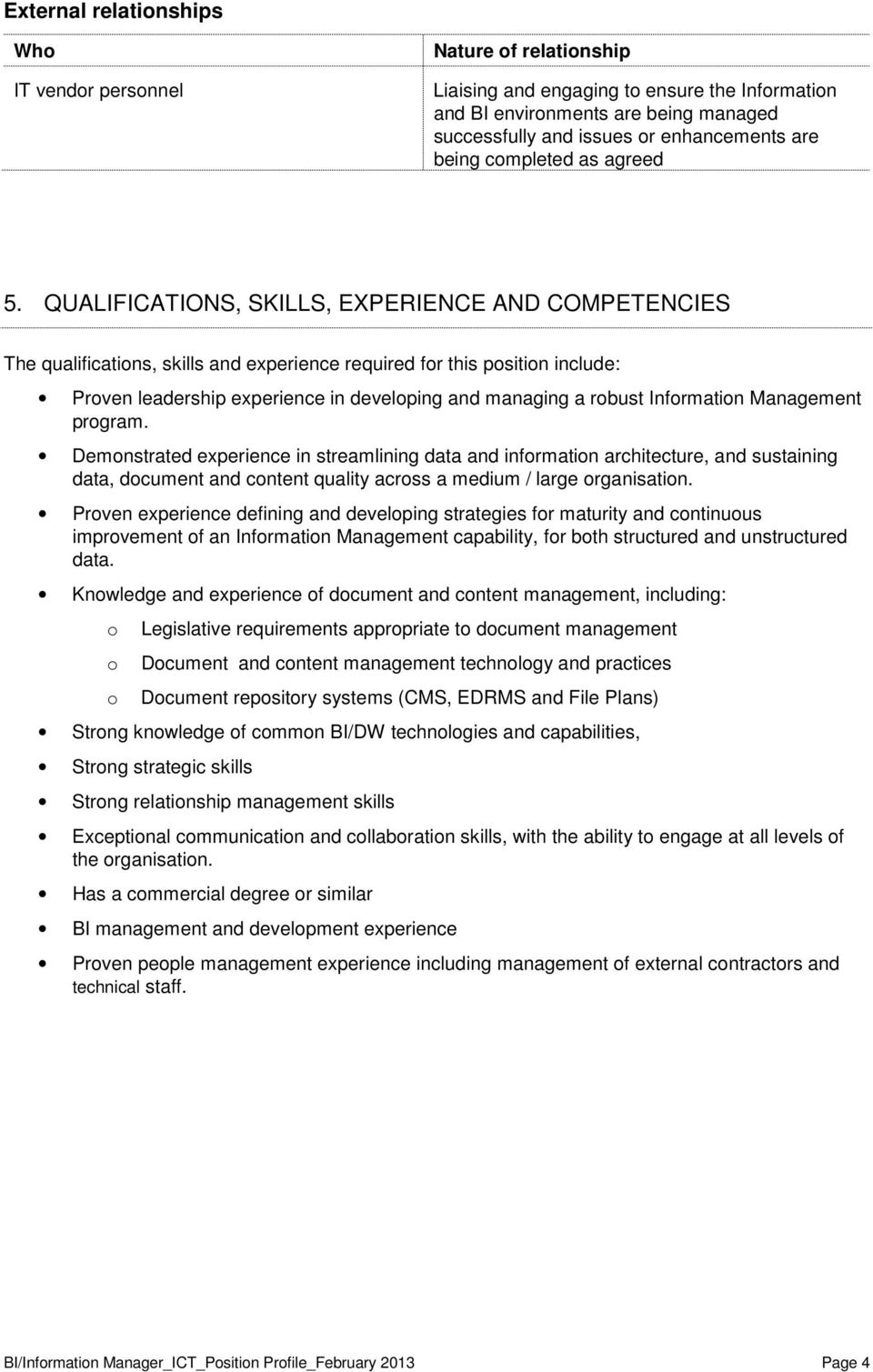 QUALIFICATIONS, SKILLS, EXPERIENCE AND COMPETENCIES The qualificatins, skills and experience required fr this psitin include: Prven leadership experience in develping and managing a rbust Infrmatin