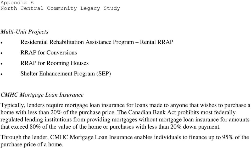 The Canadian Bank Act prohibits most federally regulated lending institutions from providing mortgages without mortgage loan insurance for amounts that exceed 80% of the