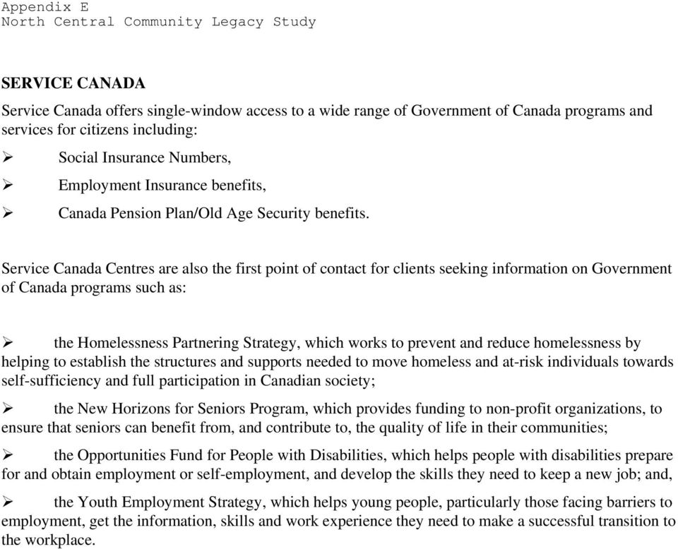 Service Canada Centres are also the first point of contact for clients seeking information on Government of Canada programs such as: the Homelessness Partnering Strategy, which works to prevent and