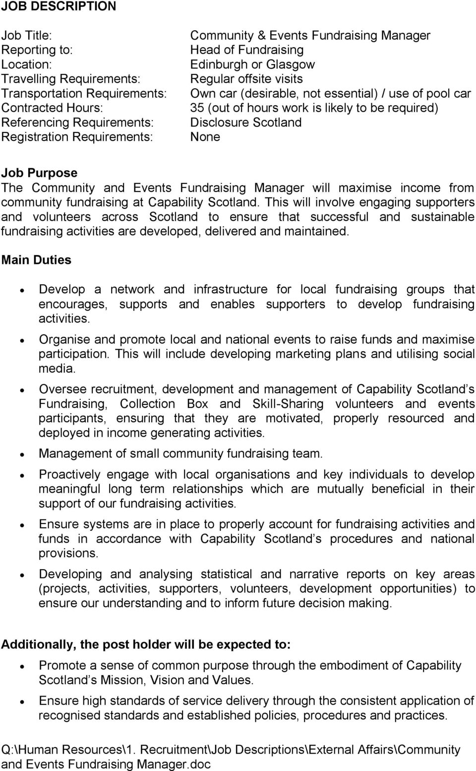 Scotland None Job Purpose The Community and Events Fundraising Manager will maximise income from community fundraising at Capability Scotland.
