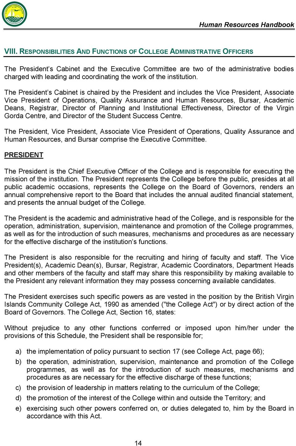 The President s Cabinet is chaired by the President and includes the Vice President, Associate Vice President of Operations, Quality Assurance and Human Resources, Bursar, Academic Deans, Registrar,
