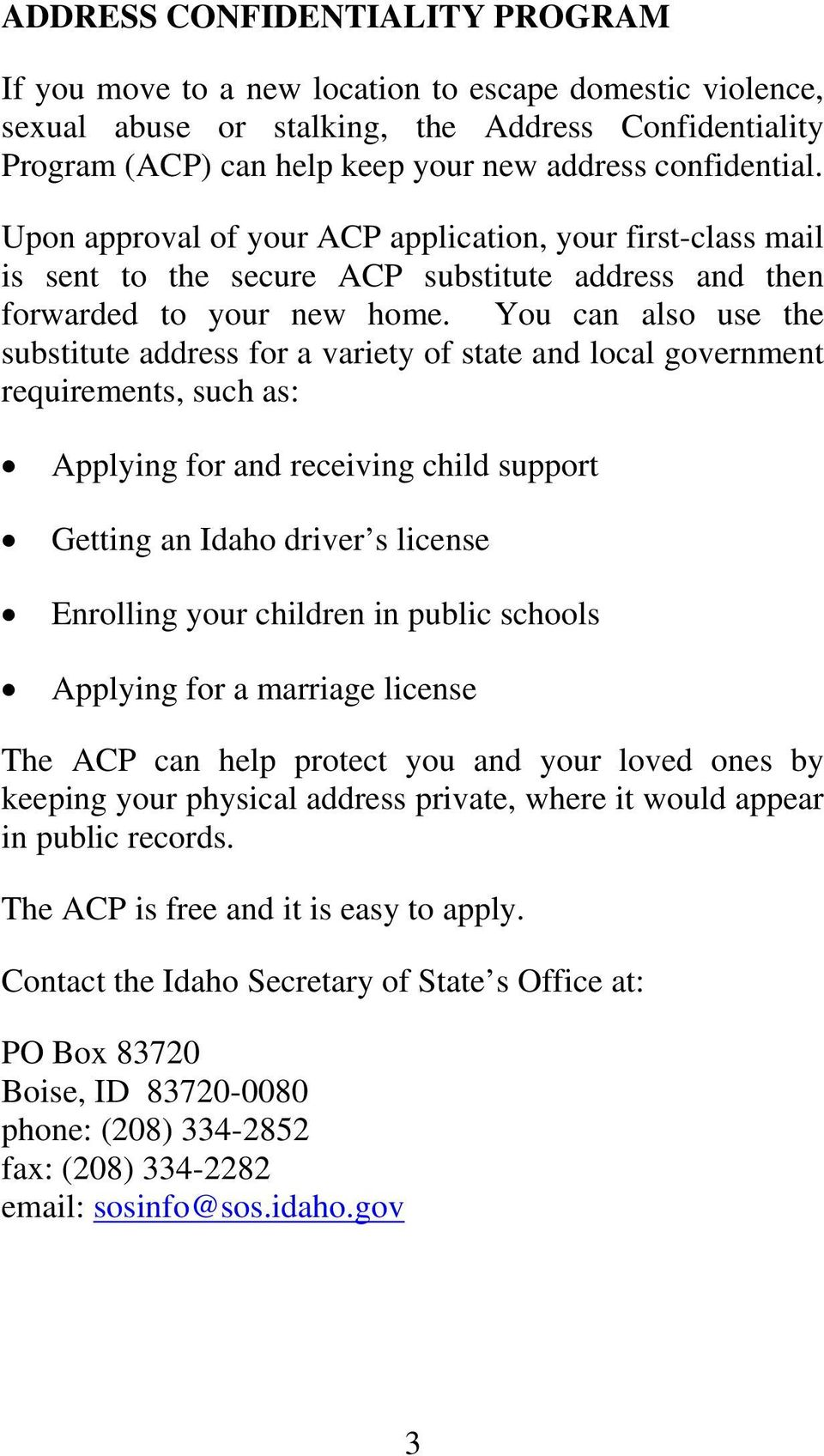You can also use the substitute address for a variety of state and local government requirements, such as: Applying for and receiving child support Getting an Idaho driver s license Enrolling your