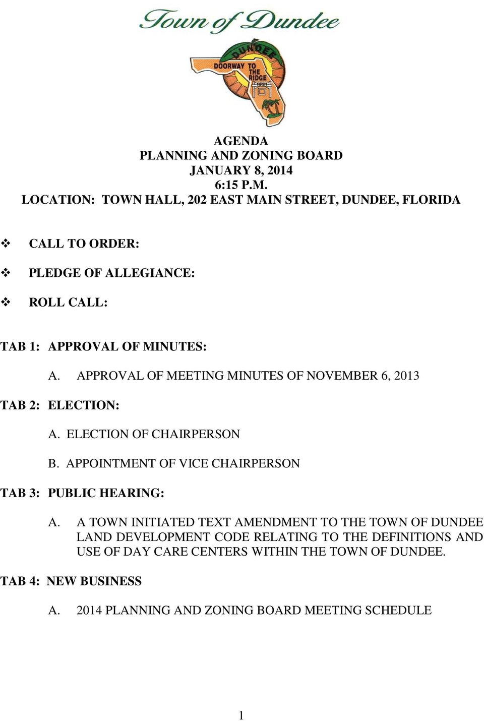 APPROVAL OF MEETING MINUTES OF NOVEMBER 6, 2013 TAB 2: ELECTION: A. ELECTION OF CHAIRPERSON B.