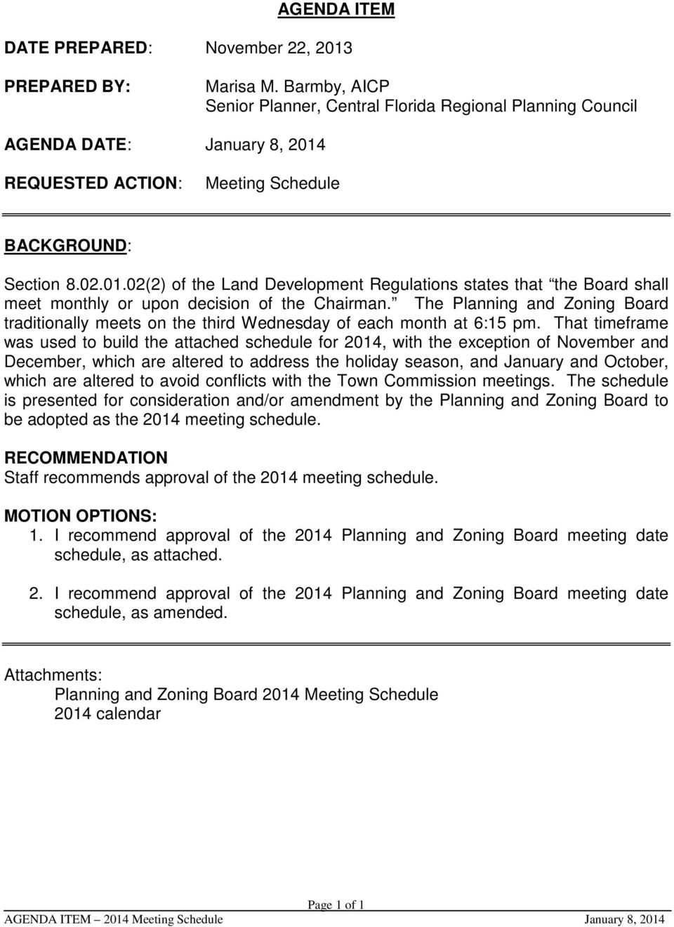 REQUESTED ACTION: Meeting Schedule BACKGROUND: Section 8.02.01.02(2) of the Land Development Regulations states that the Board shall meet monthly or upon decision of the Chairman.