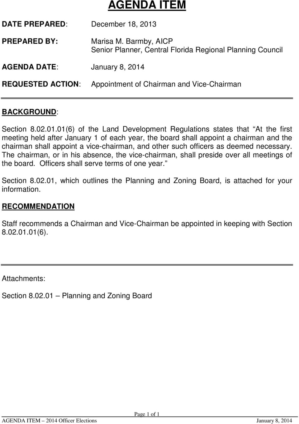 REQUESTED ACTION: Appointment of Chairman and Vice-Chairman BACKGROUND: Section 8.02.01.