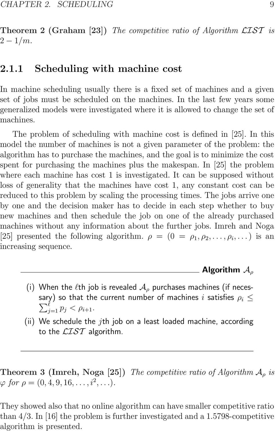 In the last few years some generalized models were investigated where it is allowed to change the set of machines. The problem of scheduling with machine cost is defined in [25].