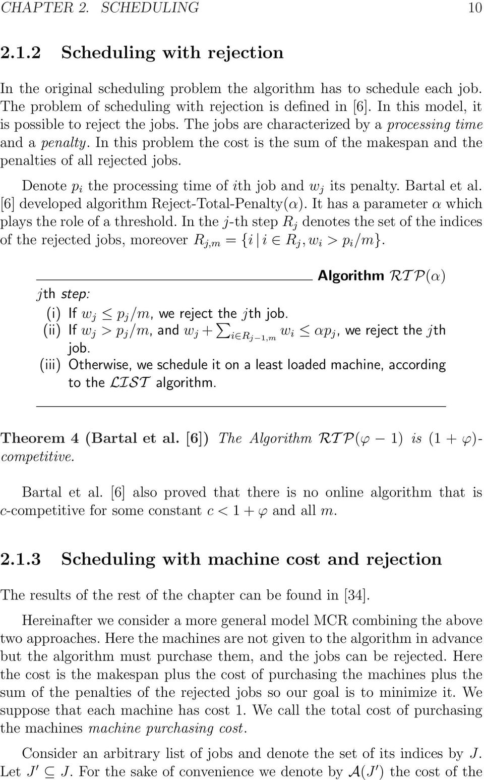 In this problem the cost is the sum of the makespan and the penalties of all rejected jobs. Denote p i the processing time of ith job and w j its penalty. Bartal et al.