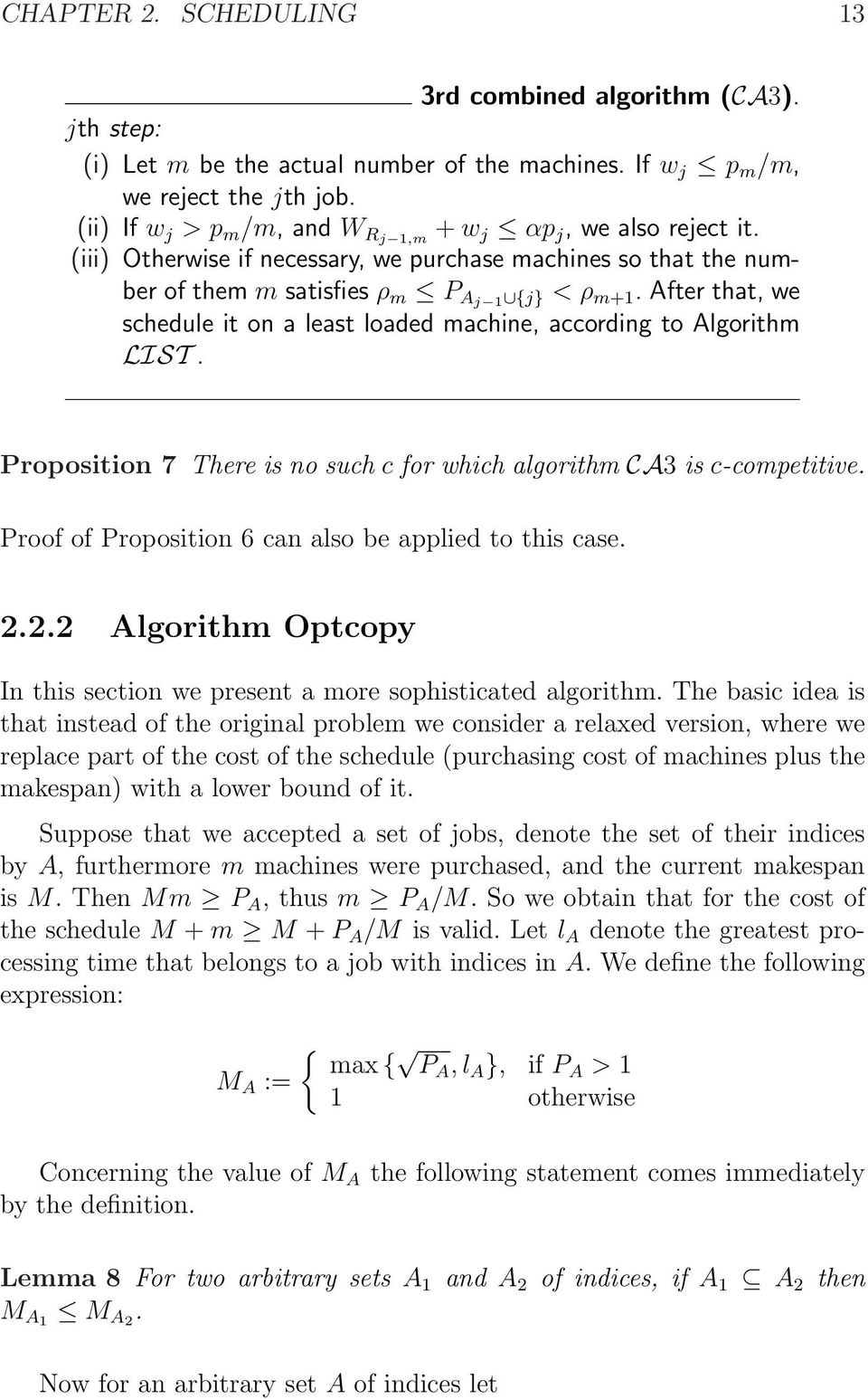 After that, we schedule it on a least loaded machine, according to Algorithm LIST. Proposition 7 There is no such c for which algorithm CA3 is c-competitive.