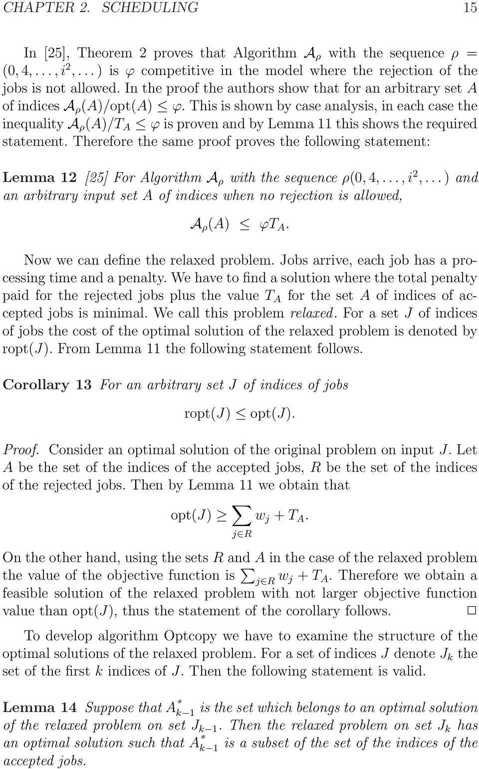 This is shown by case analysis, in each case the inequality A ρ (A)/T A ϕ is proven and by Lemma 11 this shows the required statement.