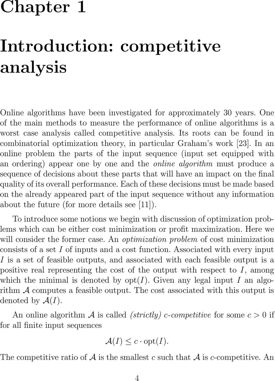 Its roots can be found in combinatorial optimization theory, in particular Graham s work [23].