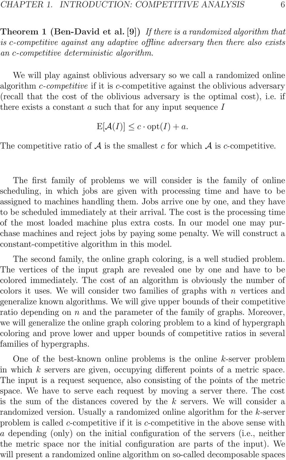 We will play against oblivious adversary so we call a randomized online algorithm c-competitive if it is c-competitive against the oblivious adversary (recall that the cost of the oblivious adversary
