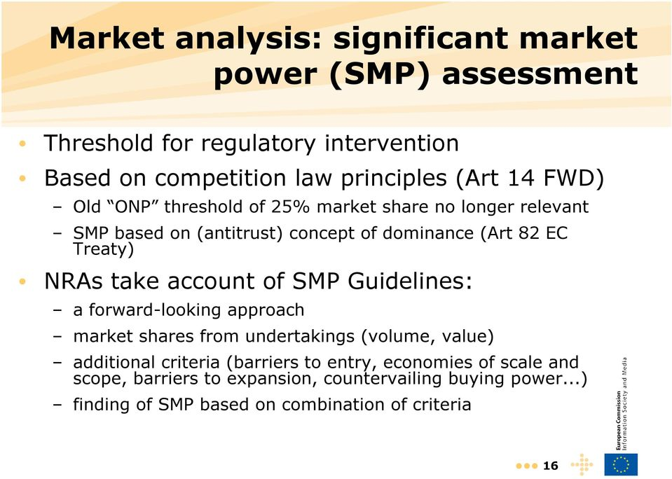 take account of SMP Guidelines: a forward-looking approach market shares from undertakings (volume, value) additional criteria (barriers