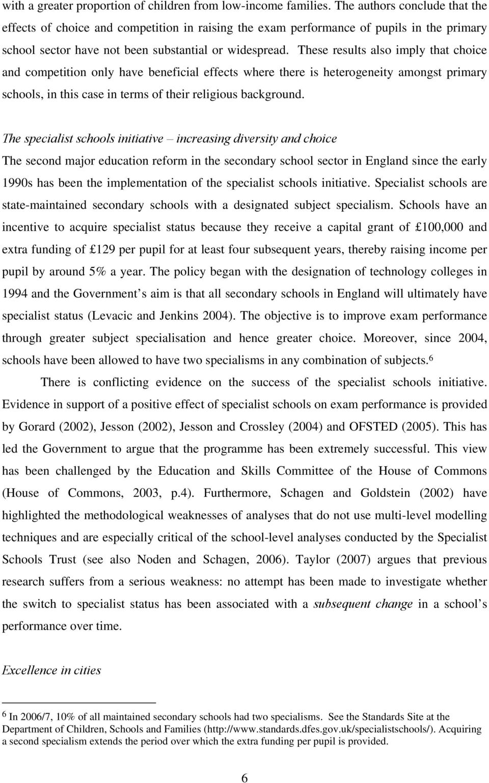 These results also imply that choice and competition only have beneficial effects where there is heterogeneity amongst primary schools, in this case in terms of their religious background.