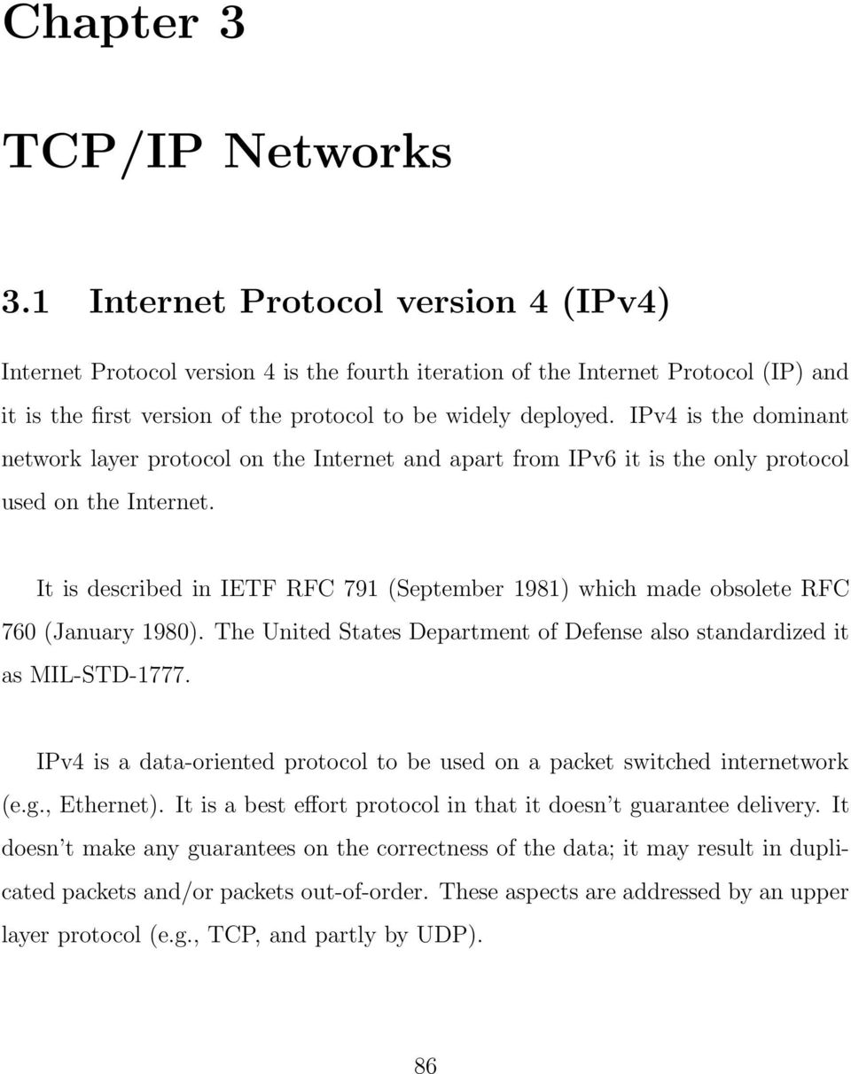 IPv4 is the dominant network layer protocol on the Internet and apart from IPv6 it is the only protocol used on the Internet.