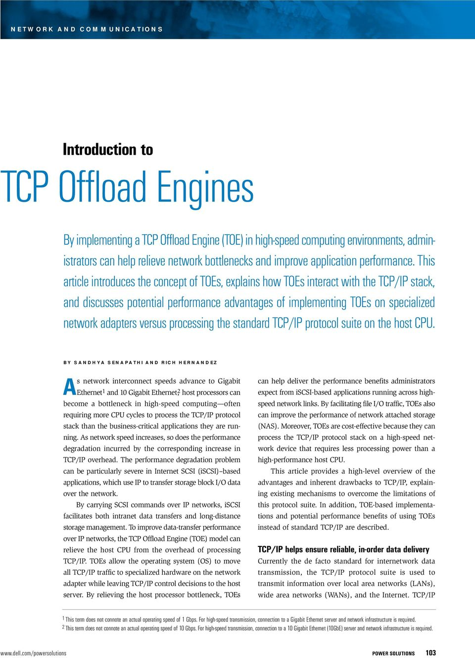 This article introduces the concept of TOEs, explains how TOEs interact with the TCP/IP stack, and discusses potential performance advantages of implementing TOEs on specialized network adapters