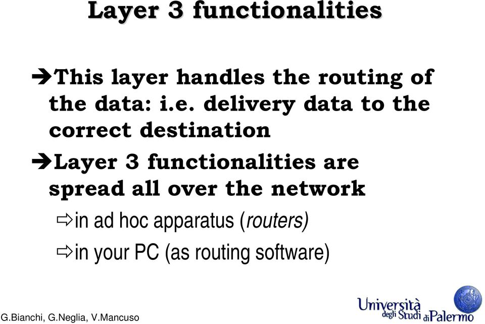 Layer 3 functionalities are spread all over the network