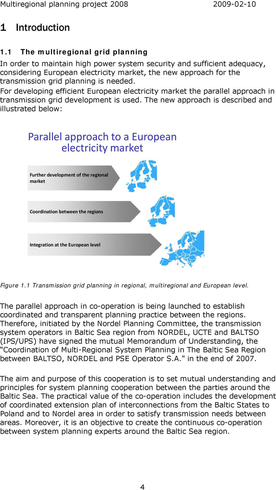 is needed. For developing efficient European electricity market the parallel approach in transmission grid development is used.