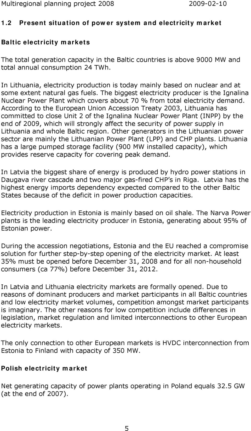 The biggest electricity producer is the Ignalina Nuclear Power Plant which covers about 70 % from total electricity demand.