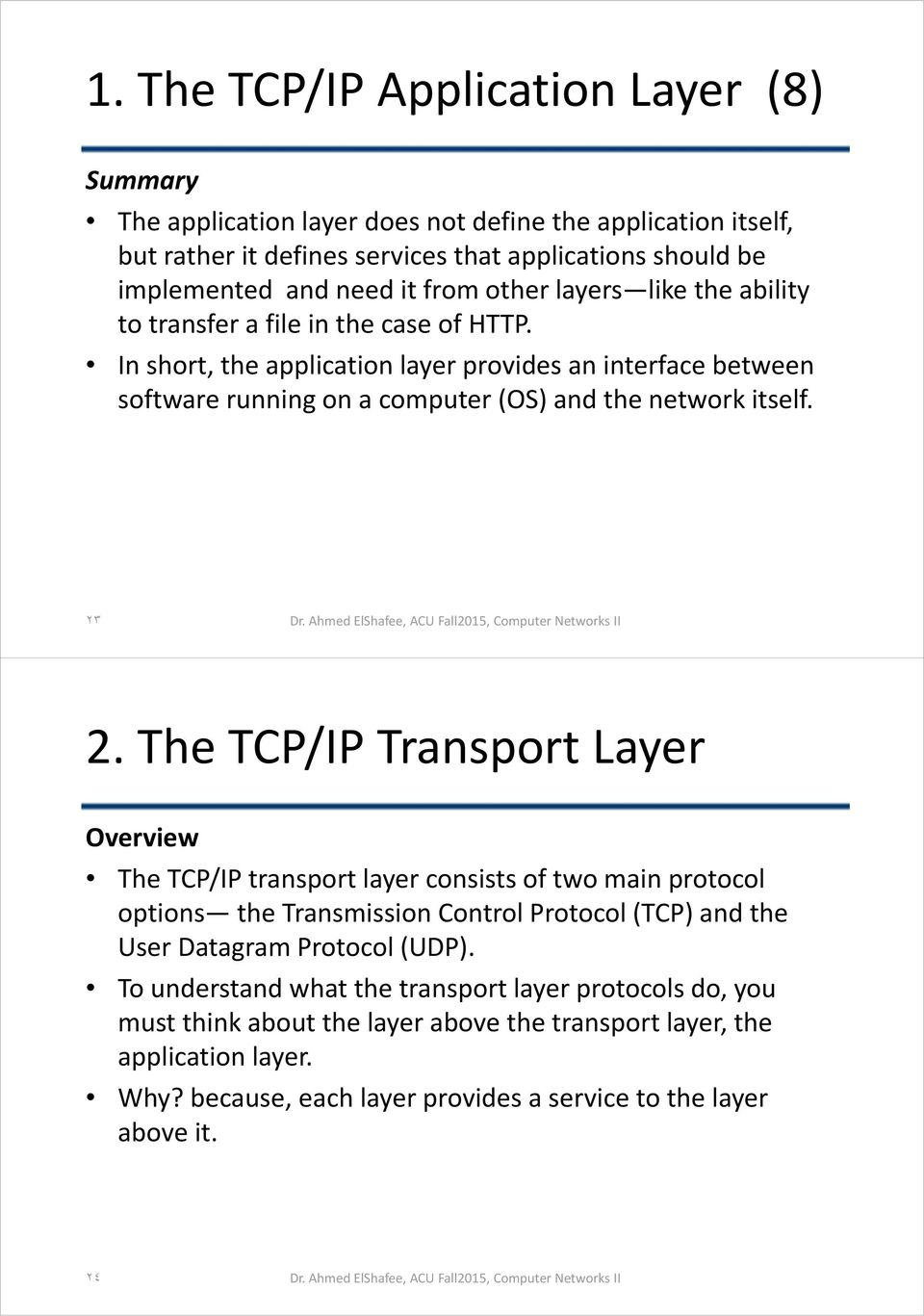 ٢٣ 2. The TCP/IP Transport Layer Overview The TCP/IP transport layer consists of two main protocol options the Transmission Control Protocol (TCP) and the User Datagram Protocol (UDP).