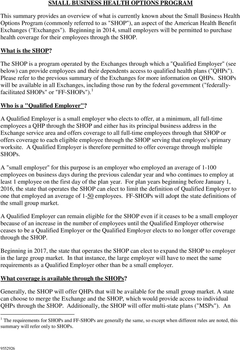 "The SHOP is a program operated by the Exchanges through which a ""Qualified Employer"" (see below) can provide employees and their dependents access to qualified health plans (""QHPs"")."