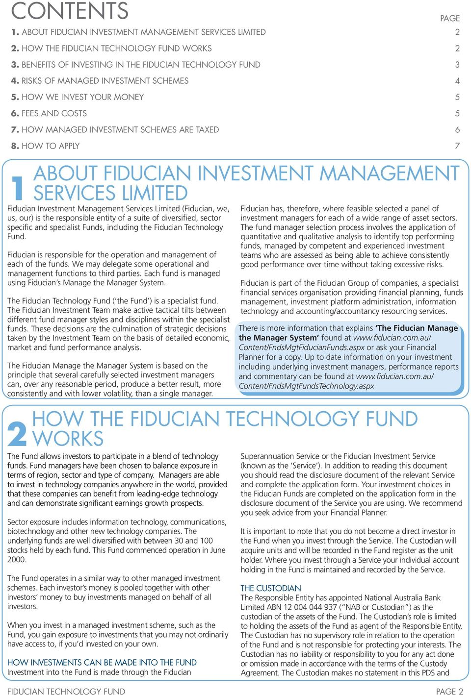 HOW TO APPLY 7 ABOUT FIDUCIAN INVESTMENT MANAGEMENT SERVICES LIMITED 1Fiducian Investment Management Services Limited (Fiducian, we, us, our) is the responsible entity of a suite of diversified,