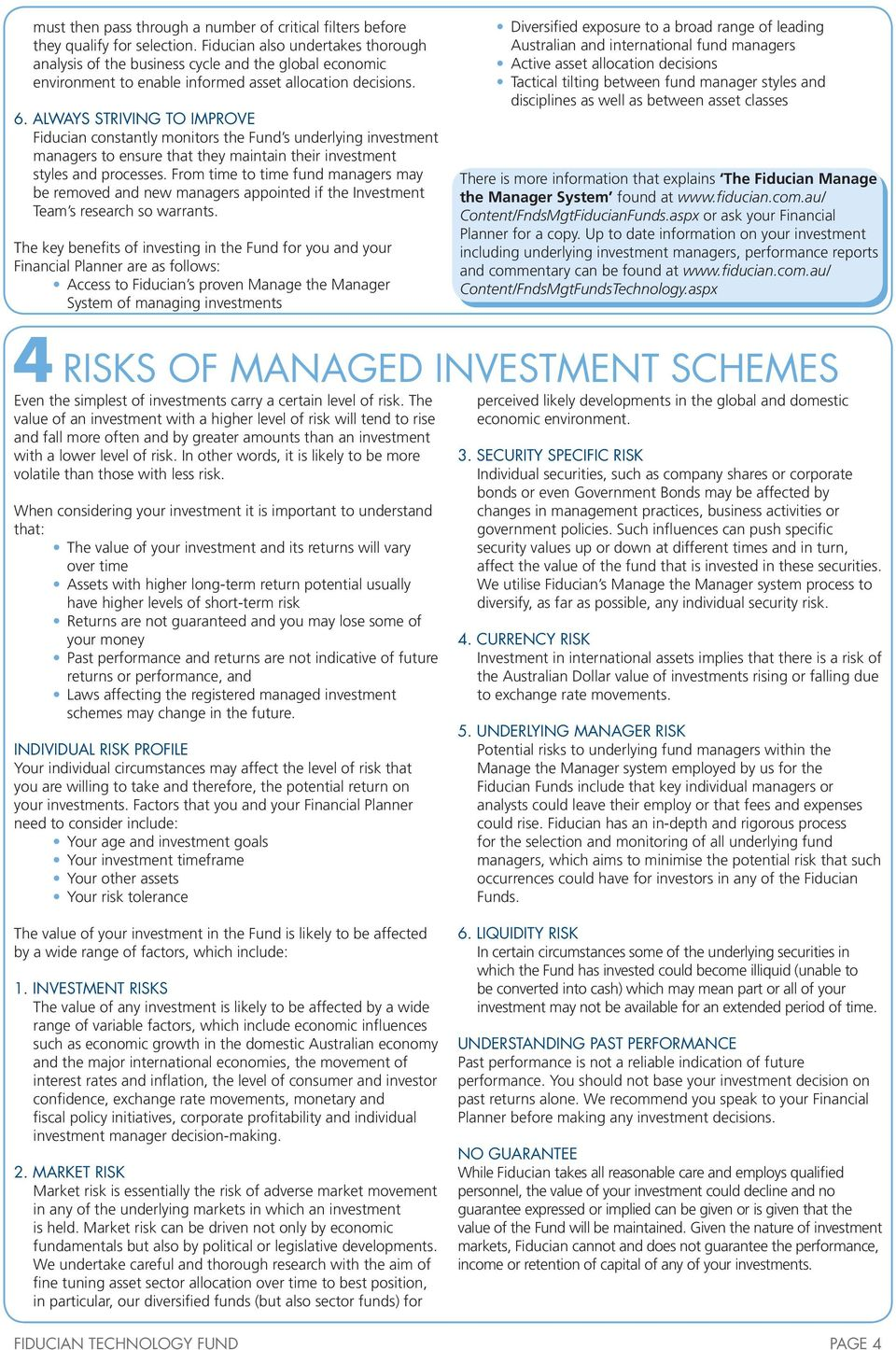 ALWAYS STRIVING TO IMPROVE Fiducian constantly monitors the Fund s underlying investment managers to ensure that they maintain their investment styles and processes.