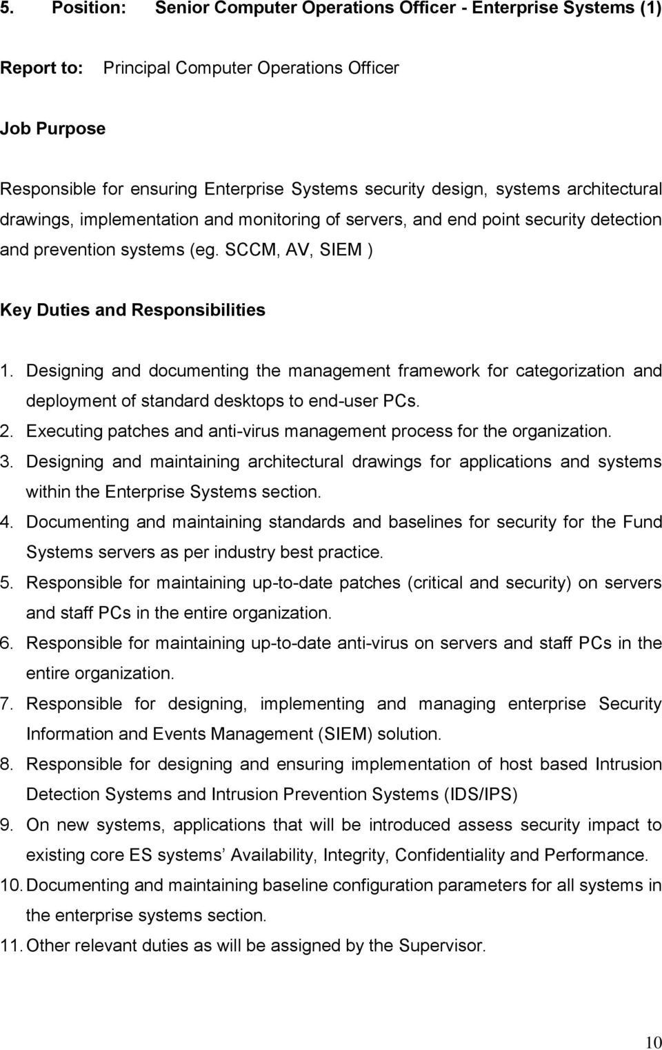 Designing and documenting the management framework for categorization and deployment of standard desktops to end-user PCs. 2. Executing patches and anti-virus management process for the organization.