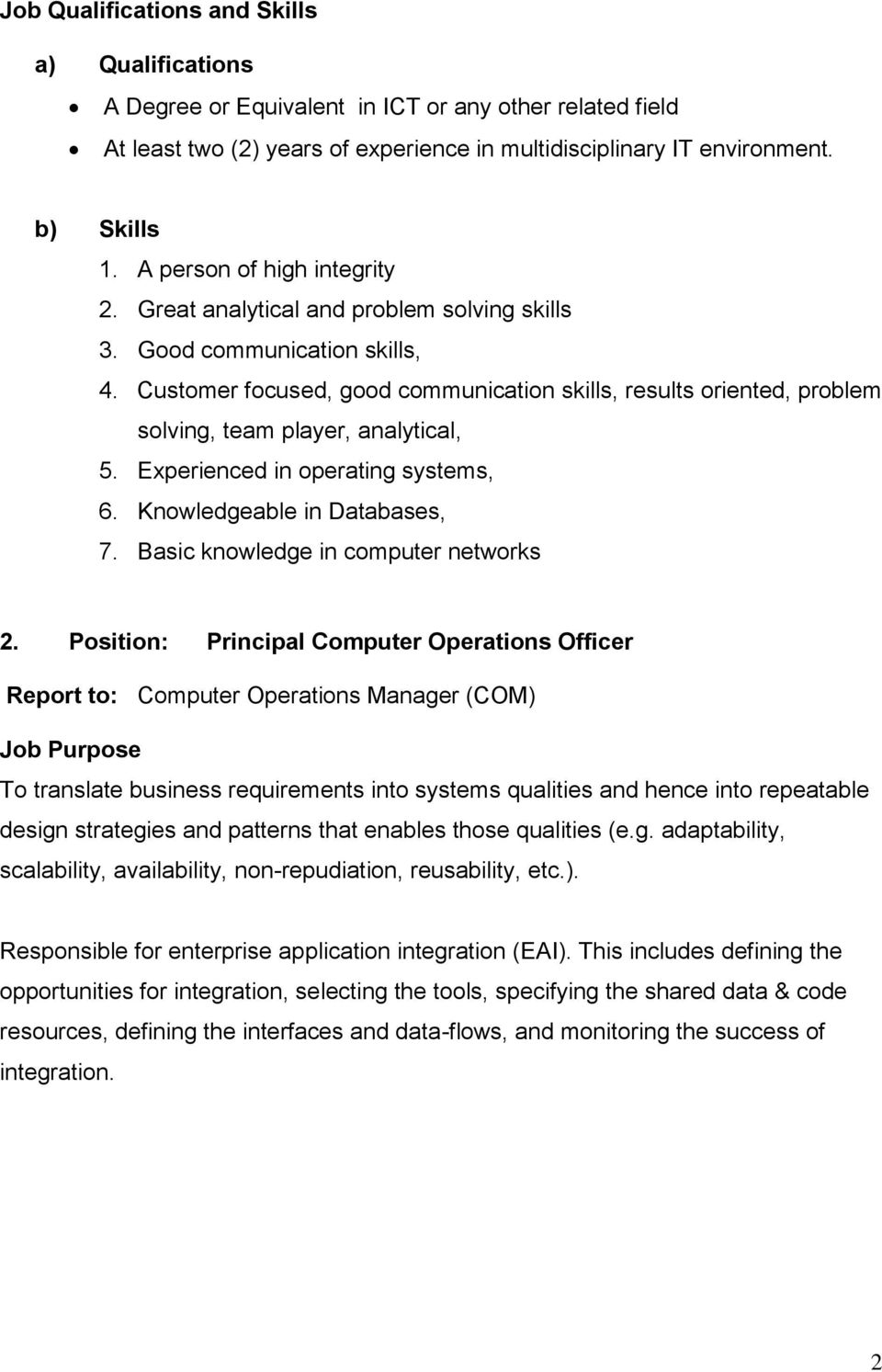 Customer focused, good communication skills, results oriented, problem solving, team player, analytical, 5. Experienced in operating systems, 6. Knowledgeable in Databases, 7.
