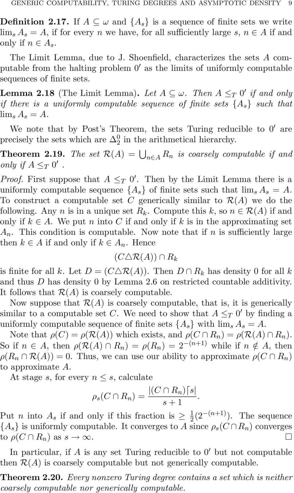 Shoenfield, characterizes the sets A computable from the halting problem 0 as the limits of uniformly computable sequences of finite sets. Lemma 2.18 (The Limit Lemma). Let A ω.