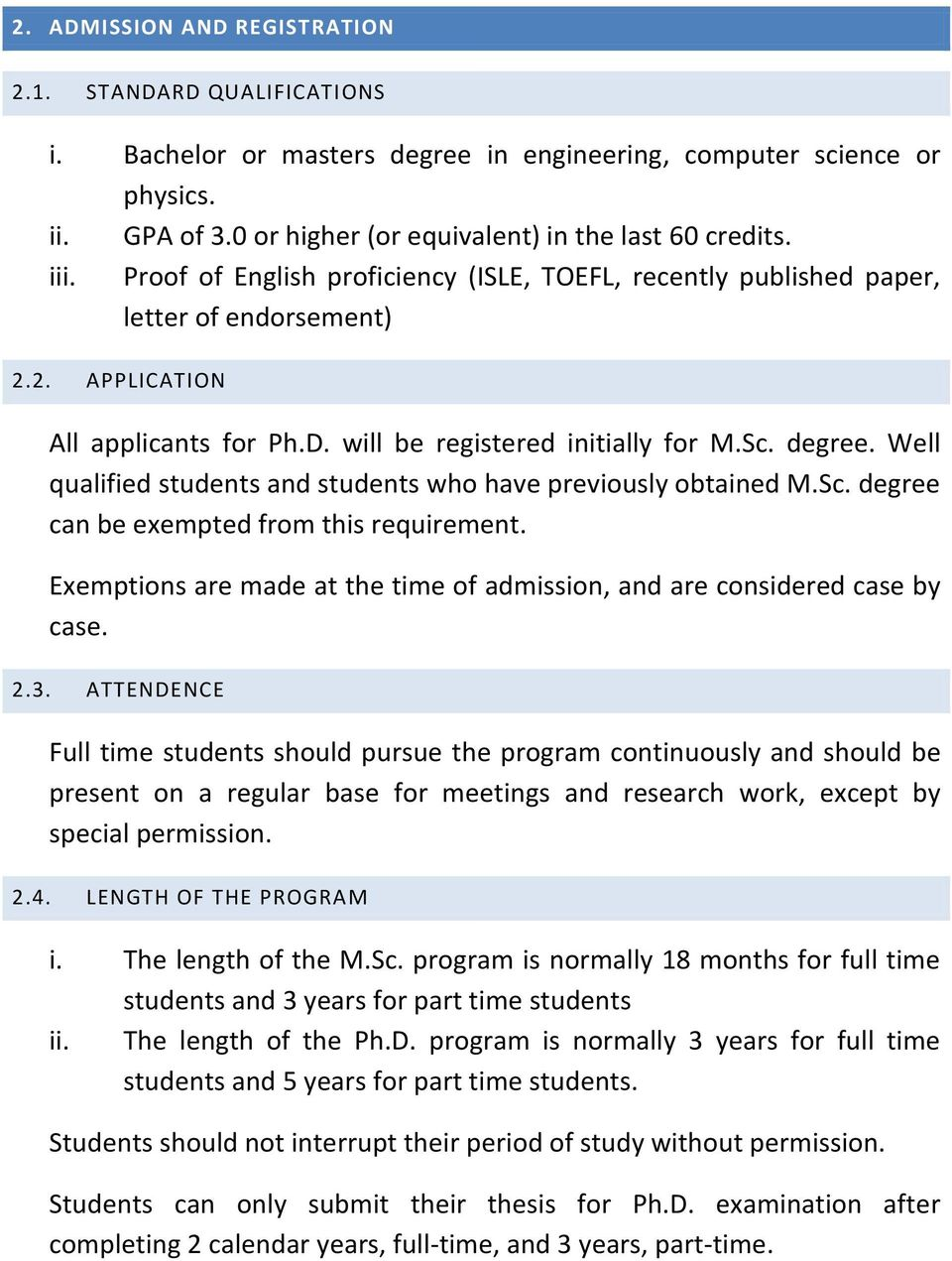 Well qualified students and students who have previously obtained M.Sc. degree can be exempted from this requirement. Exemptions are made at the time of admission, and are considered case by case. 2.