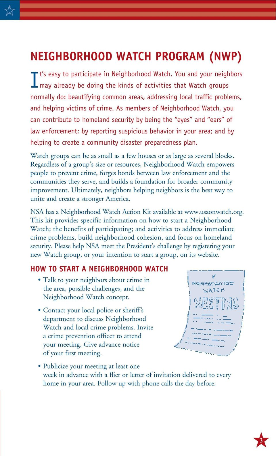 As members of Neighborhood Watch, you can contribute to homeland security by being the eyes and ears of law enforcement; by reporting suspicious behavior in your area; and by helping to create a