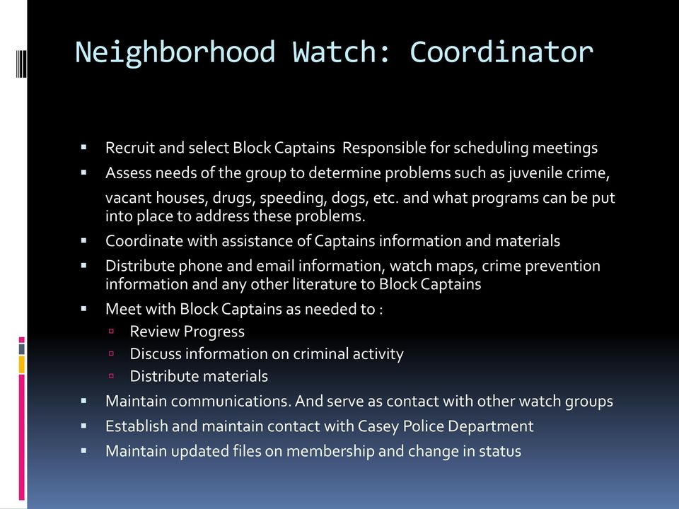 Coordinate with assistance of Captains information and materials Distribute phone and email information, watch maps, crime prevention information and any other literature to Block Captains Meet