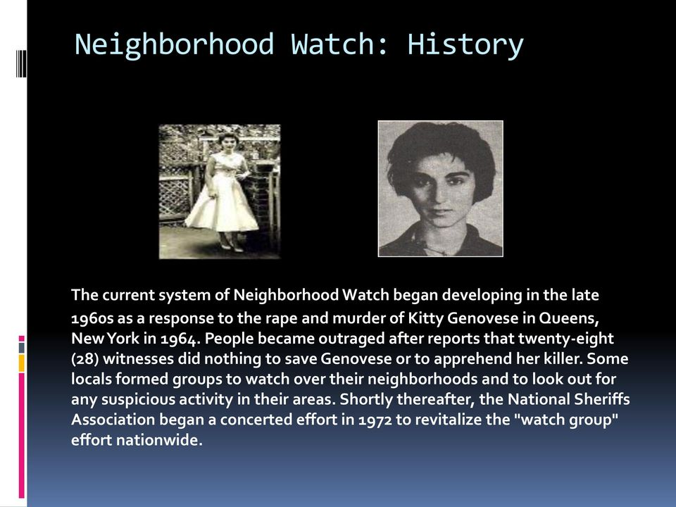 People became outraged after reports that twenty-eight (28) witnesses did nothing to save Genovese or to apprehend her killer.