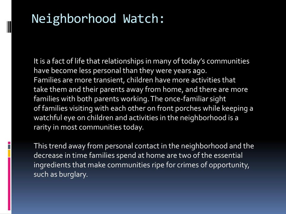 The once-familiar sight of families visiting with each other on front porches while keeping a watchful eye on children and activities in the neighborhood is a rarity in most