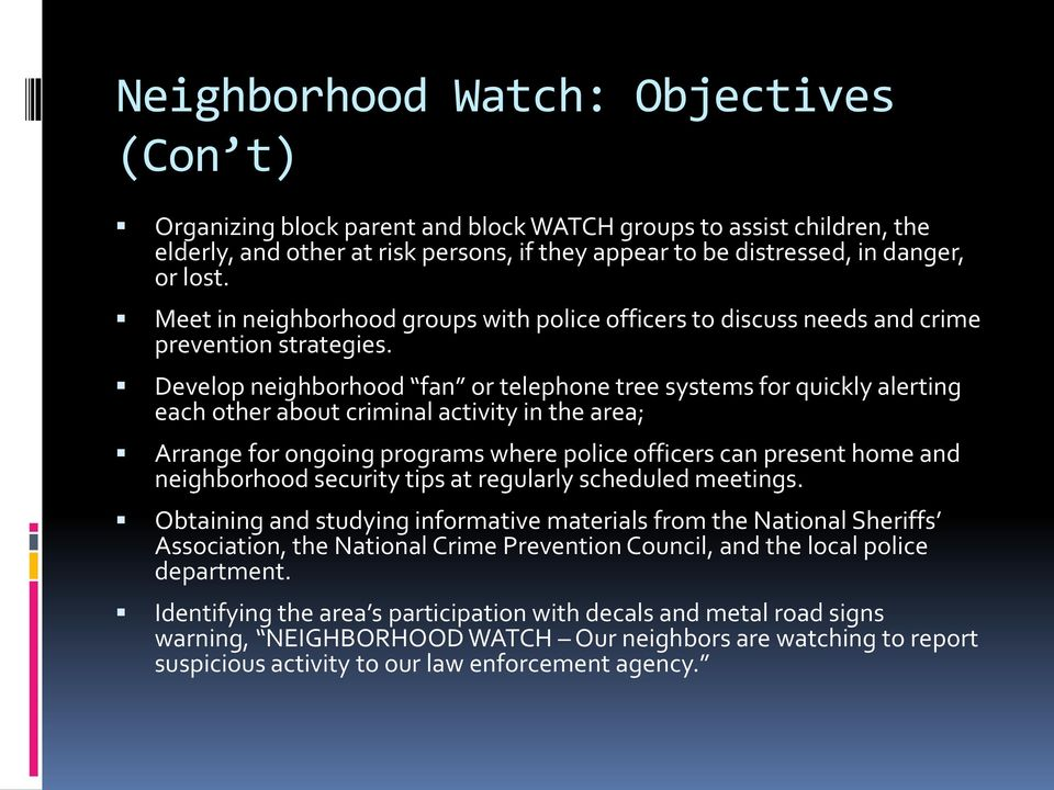 Develop neighborhood fan or telephone tree systems for quickly alerting each other about criminal activity in the area; Arrange for ongoing programs where police officers can present home and