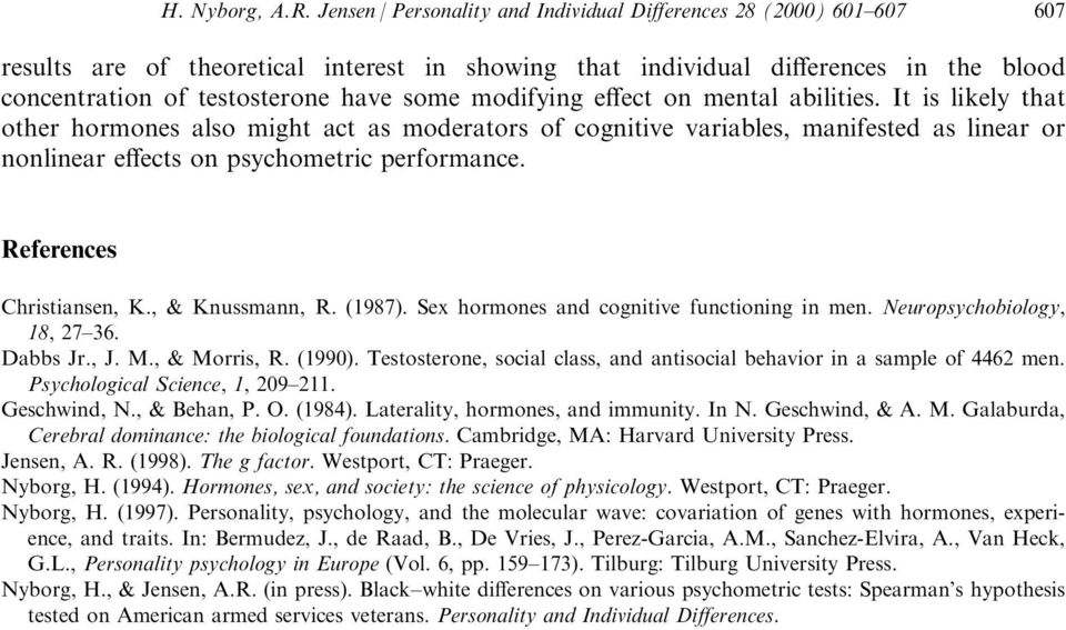 modifying e ect on mental abilities. It is likely that other hormones also might act as moderators of cognitive variables, manifested as linear or nonlinear e ects on psychometric performance.
