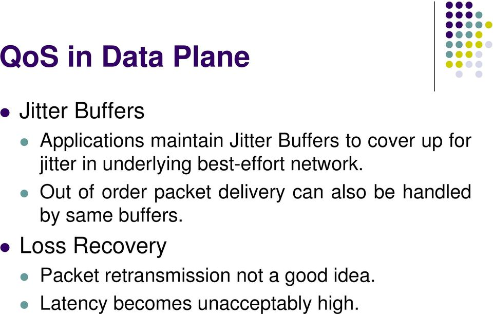 Out of order packet delivery can also be handled by same buffers.