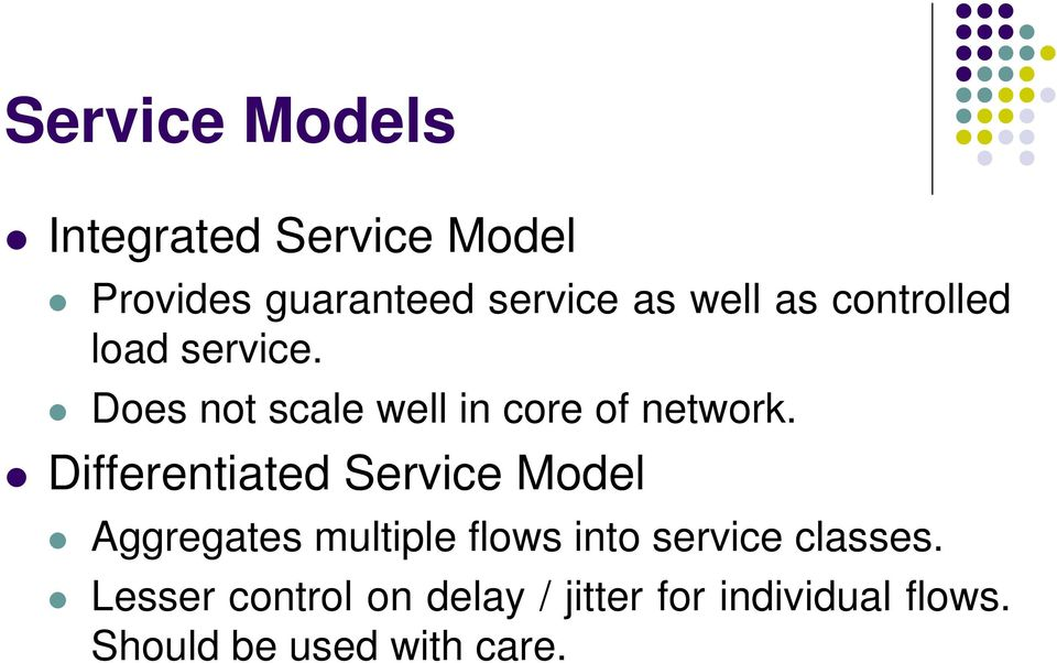 Differentiated Service Model Aggregates multiple flows into service classes.